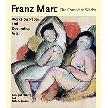 Franz Marc: The Complete Works: Works On Paper, Postcards, Decorative Arts, And Sculpture [Hardcover] [Jan 01, 2005] HOBERG/JANSEN