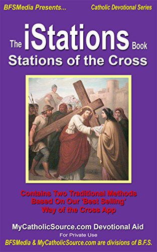 The iStations Book - Stations of the Cross: Two Traditional Way of the Cross Methods for Catholics (Catholic Devotional Series 2) - Fourteen Stations Crucifix
