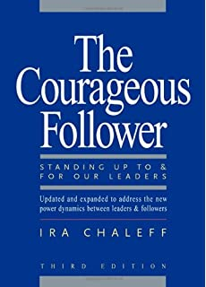 power of followership the robert e kelley  the courageous follower standing up to and for our leaders