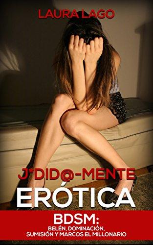 J*did@-mente Erótica: BDSM: Belén, Dominación, Sumisión y Marcos el Millonario (Novela Romántic