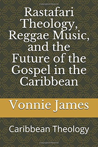Rastafari Theology, Reggae Music, and the Future of the Gospel in the Caribbean: Caribbean Theology