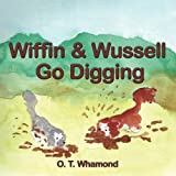 Wiffin and Wussell Go Digging, O. T. Whamond, 1438942362