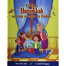 Celebra Hanukkah Con Un Cuento De Bubbe (Celebrate Hanukkah With Bubbes Tales) (Turtleback School & Library Binding Edition) (Cuentos Para Celebrar ...