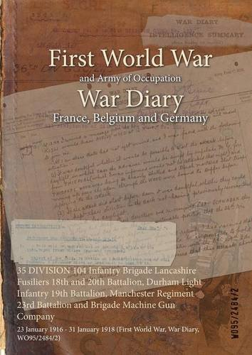 Read Online 35 Division 104 Infantry Brigade Lancashire Fusiliers 18th and 20th Battalion, Durham Light Infantry 19th Battalion, Manchester Regiment 23rd ... (First World War, War Diary, Wo95/2484/2) PDF
