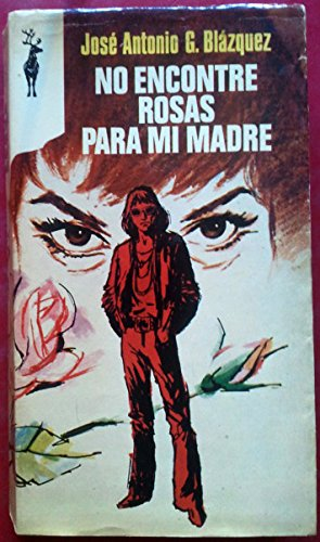 NO ENCONTRE ROSAS PARA MI MADRE: Amazon.es: Jose Antonio G. Blazquez: Libros