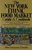 The New York Ethnic Food Market Guide and Cookbook, Vilma L. Chantiles, 0396082823