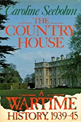 The Country House: A Wartime History, 1939-45