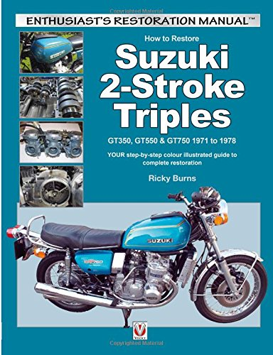 Vintage Japanese Motorcycles (How to Restore Suzuki 2-Stroke Triples GT350, GT550 & GT750 1971 to 1978: YOUR step-by-step colour illustrated guide to complete restoration (Enthusiast's Restoration Manual))