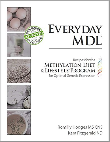 EVERYDAY MDL: Recipes for the Methylation Diet & Lifestyle Program for Optimal Genetic Expression