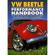 VW Beetle Performance Handbook: A Step-By-Step Guide to Upgrading Engine, Transmission, Suspension and Brakes [VW BEETLE PERFORMANCE HANDBK] [Paperback]