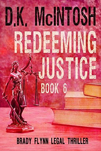 Redeeming Justice A Brady Flynn Novel: Brady Flynn Legal Thriller Series Book 6 (Brady Flynn Legal (Legal Series)