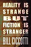 Reality Is Strange but Fiction Is Stranger, Bill Ciccotti, 1627096221