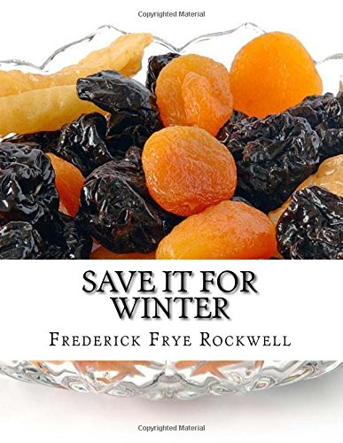 Download Save It For Winter: Methods of Canning, Dehydrating, Preserving and Storing Vegetables and Fruits For Winter pdf