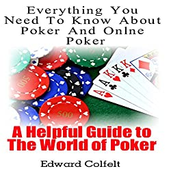 Everything You Need to Know About Poker and Online Poker: A Helpful Guide to the World of Poker
