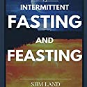 Intermittent Fasting and Feasting Audiobook by Siim Land Narrated by Siim Land