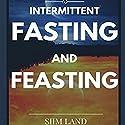 Intermittent Fasting and Feasting Hörbuch von Siim Land Gesprochen von: Siim Land