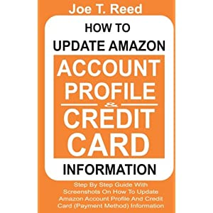 How To Update Amazon Account Profile And Credit Card Information: Step By Step Guide With Screenshots On How To Update Your Amazon Account Profile And Credit Card (Payment Method) Information