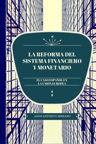 Descargar Libro La Reforma Del Sistema Financiero Y Monetario: El Caso Español En La Unión Europea Adán Expósito Serrano