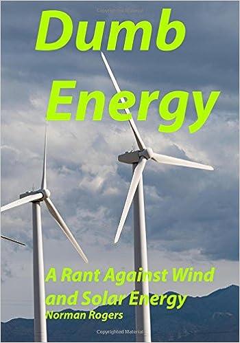 5dbb57a4a44e9 Dumb Energy  A Rant Against Wind and Solar Energy  Norman Rogers   9781732537613  Amazon.com  Books