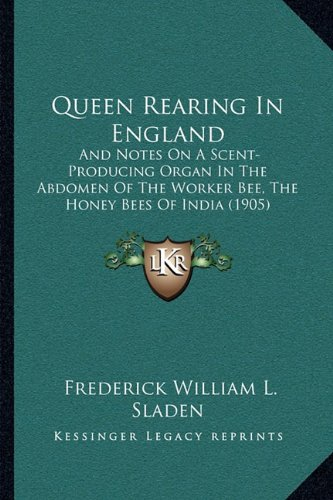 Honey India Bee (Queen Rearing In England: And Notes On A Scent-Producing Organ In The Abdomen Of The Worker Bee, The Honey Bees Of India (1905))