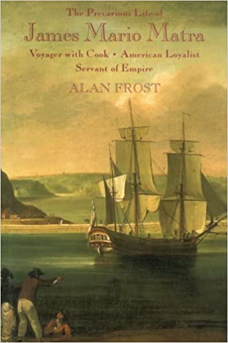 Servant of Empire The Precarious Life of James Mario Matra Voyager with Cook American Loyalist