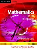 Mathematics for the IB Diploma Standard Level, Douglas Quadling and Hugh Neill, 0521699282