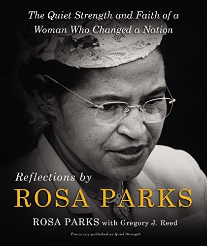 Reflections by Rosa Parks: The Quiet Strength and Faith of a Woman Who Changed a Nation (Rosa Parks And The Montgomery Bus Boycott)