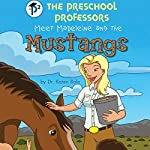 The Preschool Professors Meet Madeleine and the Mustangs | Dr. Karen Bale