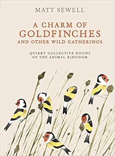 A Charm of Goldfinches and Other Wild Gatherings: Quirky ...