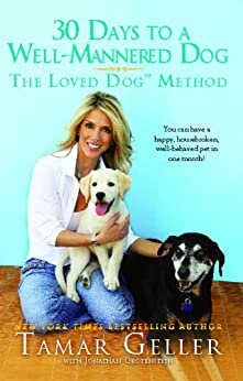 30 Days to a Well-Mannered Dog: The Loved Dog Method by [Geller, Tamar]