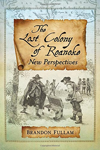 The Lost Colony of Roanoke: New Perspectives (The Mystery Of Roanoke Island Lost Colony)