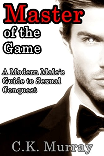 Master of the Game: A Modern Male's Guide to Sexual Conquest