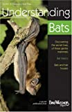 Understanding Bats : Discovering the Secret Lives of These Gentle Mammals, Mies, Rob, 1880241129