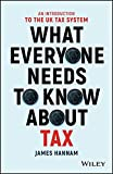 img - for What Everyone Needs to Know about Tax: An Introduction to the UK Tax System book / textbook / text book