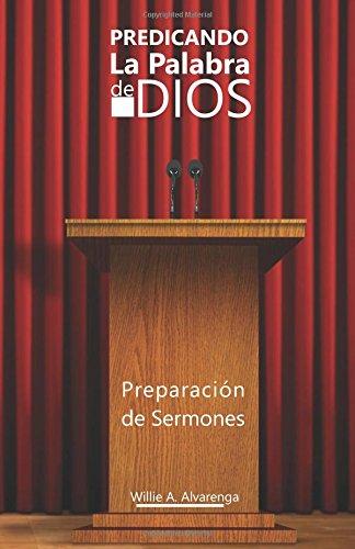 Predicando La Palabra de Dios: Preparacon de Sermones (Spanish Edition) [Willie A. Alvarenga] (Tapa Blanda)
