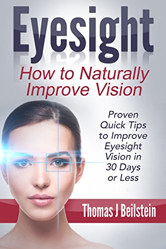 Eyesight: How to Naturally Improve Vision - Proven Quick