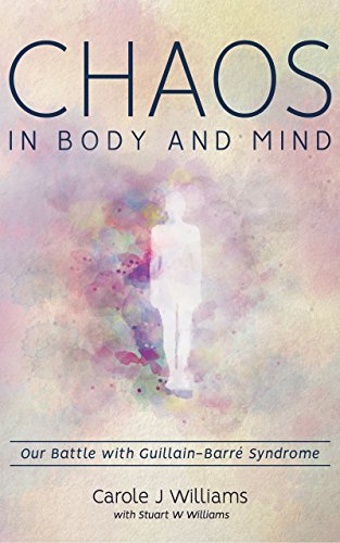 Chaos in Body and Mind: Our Battle with Guillain-Barre Syndrome
