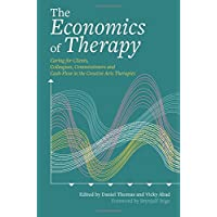 The Economics of Therapy: Caring for Clients, Colleagues, Commissioners and Cash-Flow in the Creative Arts Therapies