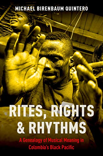 Pdf eBooks Rites, Rights and Rhythms: A Genealogy of Musical Meaning in Colombia's Black Pacific (Currents in Latin American and Iberian Music)