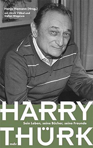 Harry Thürk. Sein Leben, seine Bücher, seine Freunde