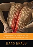 img - for Backache, Stress, and Tension: Understanding Why You Have Back Pain and Simple Exercises to Prevent and Treat It book / textbook / text book