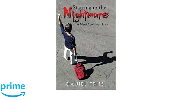 Starring in the Nightmare: A Mystics Journey Home: Daniel Fritz: 9781499014976: Amazon.com: Books