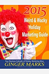 2015 Weird & Wacky Holiday Marketing Guide: Your business marketing calendar of events (Volume 7) by Ginger Marks (2014-12-10) Paperback