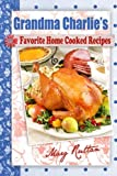img - for Grandma Charlie's Favorite Home Cooked Recipes book / textbook / text book