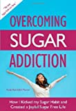 Overcoming Sugar Addiction: How I Kicked My Sugar Habit and Created a Joyful Sugar Free Life