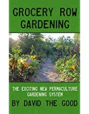 Grocery Row Gardening: The Exciting New Permaculture Gardening System
