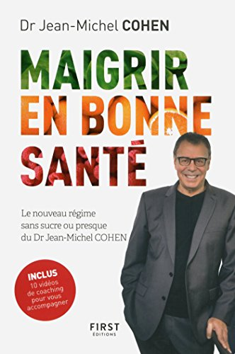 Maigrir en bonne santé - le nouveau régime du Dr Jean-Michel Cohen (French Edition)