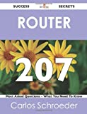 Router 207 Success Secrets - 207 Most Asked Questions on Router - What You Need to Know, Carlos Schroeder, 1488524335