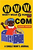 WWW Dot Won't Wear a Rubber Dot Com, Dianne Swann, 0595268579