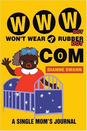 WWW DOT WON'T WEAR A RUBBER DOT COM: A Single Mom's Journal ()